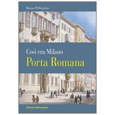 Porta Romana. Così era Milano