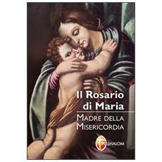 Il rosario di Maria. Madre della Misericordia