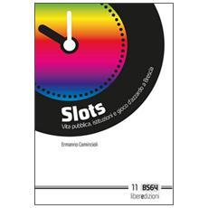Slots. Vita pubblica, istituzioni e gioco d'azzardo a Brescia