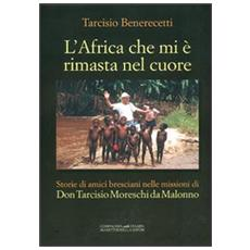 L'Africa che mi è rimasta nel cuore. Storie di amici bresciani nelle missioni di don Tarcisio Moreschi da Malonno
