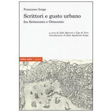 Scrittori e gusto urbano fra Settecento e Ottocento