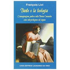 Dante e la teologia. L'immaginazione poetica nella «Divina Commedia» come interpretazione del dogma