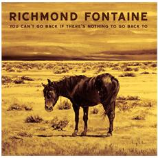 Richmond Fontaine - You Can't Go Back If There's Nothing