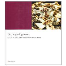 Ori, argenti, gemme. Restauri dell'opificio delle pietre dure. Catalogo della mostra (Firenze, 29 settembre 2007-31 gennaio 2008)