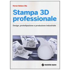 Stampa 3D professionale. Design, prototipazione e produzione industriale