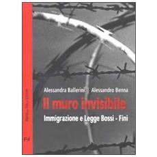Il muro invisibile. Immigrazione e Legge Bossi-Fini