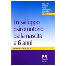 Sviluppo psicomotorio dalla nascita a sei anni. Conseguenze educative della psicocinetica nell'et� scolare (Lo)