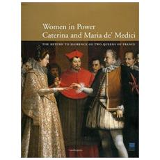 Caterina and Maria de' Medici: women in power. The return to Florence of two queens of France