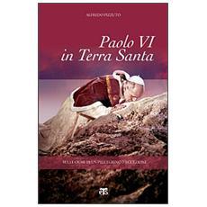 Paolo VI in Terra Santa. Sulle orme di un pellegrino d'eccezione