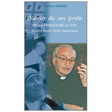 Diario di un prete nella trincea della vita. 50 anni di ricordi, incontri, testimonianze