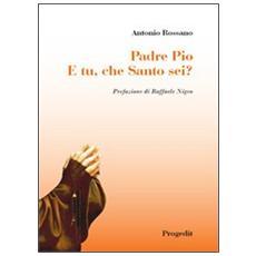 Padre Pio. E tu, che santo sei?
