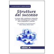 Strutture del successo. La prassi delle costellazioni sistemiche ed altre metodologie per la gestione della complessità in azienda