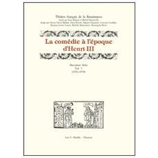 La comédie à l'époque d'Henri III. 2ª serie. Vol. 7: (1576-1578) .