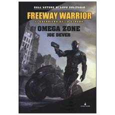 Omega Zone. Freeway Warrior il guerriero della strada. Vol. 3