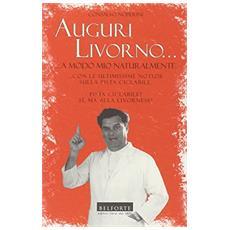 Auguri Livorno. A modo mio naturalmente