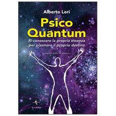 Psico Quantum. Ri-conoscere la propria essenza per plasmare il proprio destino. Con CD Audio