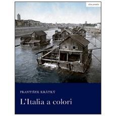 L'Italia a colori. Il viaggio di un fotografo boemo nel 1897. Ediz. illustrata