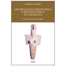 Archeologia preistorica e protostorica in Sardegna