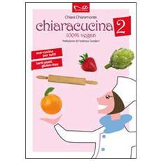 ChiaraCucina. 100% vegan. Vol. 2