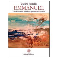Emmanuel. Un'avventura alla ricerca del significato dell'esistenza