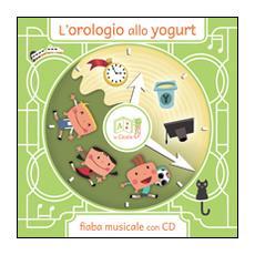 L'orologio allo yogurt. Con CD Audio
