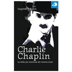 Charlie Chaplin. La stella più luminosa del cinema muto