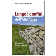 Lungo i confini dell'Alto Adige. Escursioni tra storie e paesaggi