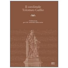 Il cardinale Tolomeo Gallio. Celebrazioni per il 4° centenario della morte. Con CD Audio