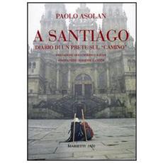 A Santiago. Diario di un prete sul «camino»