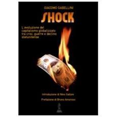 Shock. L'evoluzione del capitalismo globalizzato tra crisi, guerre e declino statunitense