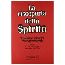 Riscoperta dello spirito. Esperienza e teologia dello Spirito Santo (La)