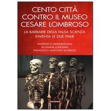 Cento citt� contro il museo Cesare Lombroso. La barbarie della falsa scienza inventa le due italie