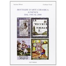 Botteghe d'arte ceramica a Faenza dal 1945 al 2000