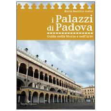 I palazzi di Padova. Guida nella storia e nell'arte