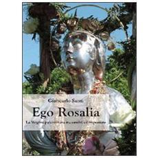 Ego Rosalia. La vergine palermitana tra santità ed impostura