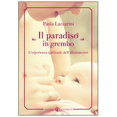 Il paradiso in grembo. L'esperienza spirituale dell'allattamento