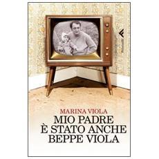 Mio padre è stato anche Beppe Viola