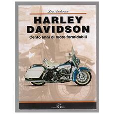 Harley Davidson. Cento anni di moto formidabili