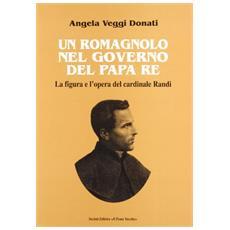 Un romagnolo nel governo del papa re. La figura e l'opera del cardinale Randi