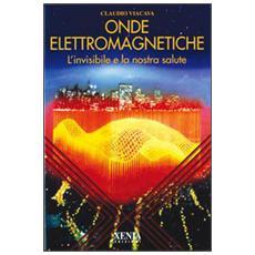 Onde elettromagnetiche. L'invisibile e la nostra salute
