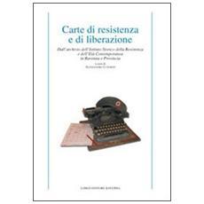Carte di resistenza e di liberazione. Dall'archivio dell'Istituto storico della Resistenza e dell'età contemporanea in Ravenna e provincia