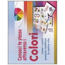 Conosci te stesso attraverso i colori. Come i colori possono cambiare la nostra vita. Con gadget