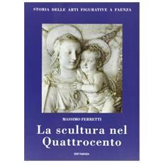 Storia della arti figurative a Faenza. Vol. 4: La scultura nel Quattrocento.