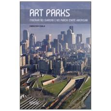Art parks. Itinerari nei giardini e nei parchi d'arte americani