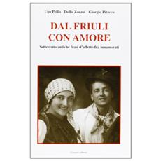 Dal Friuli con amore. Settecento antiche frasi d'affetto fra innamorati