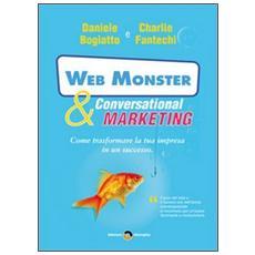 Web monster & conversational marketing. Come trasformare la tua impresa in un successo