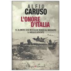L'onore d'Italia. El Alamein: così Mussolini mandò al massacro la meglio gioventù