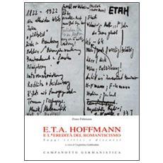 E. T. A. Hoffmann e l'eredità del romanticismo. Saggi critici e discorsi