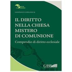Diritto nella Chiesa, mistero di comunione. Compendio di diritto ecclesiale (Il)