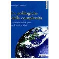 Le polilogiche della complessità. Metamorfosi della ragione da Aristotele a Morin